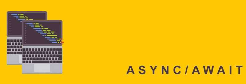 ASYNCHRONOUS JAVASCRIPT WITH ASYNC/AWAIT